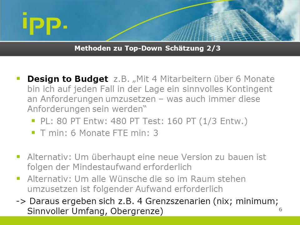 """Methoden zu Top-Down Schätzung 2/3  Design to Budget z.B. """"Mit 4 Mitarbeitern über 6 Monate bin ich auf jeden Fall in der Lage ein sinnvolles Konting"""