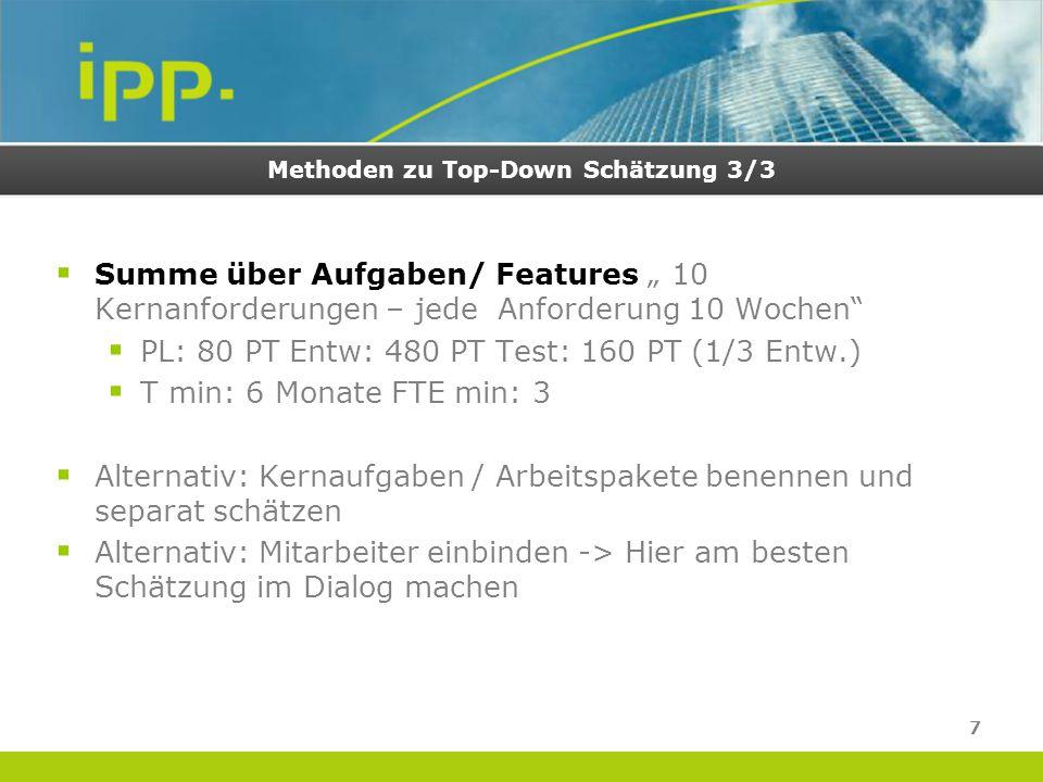 """Methoden zu Top-Down Schätzung 3/3  Summe über Aufgaben/ Features """" 10 Kernanforderungen – jede Anforderung 10 Wochen""""  PL: 80 PT Entw: 480 PT Test:"""