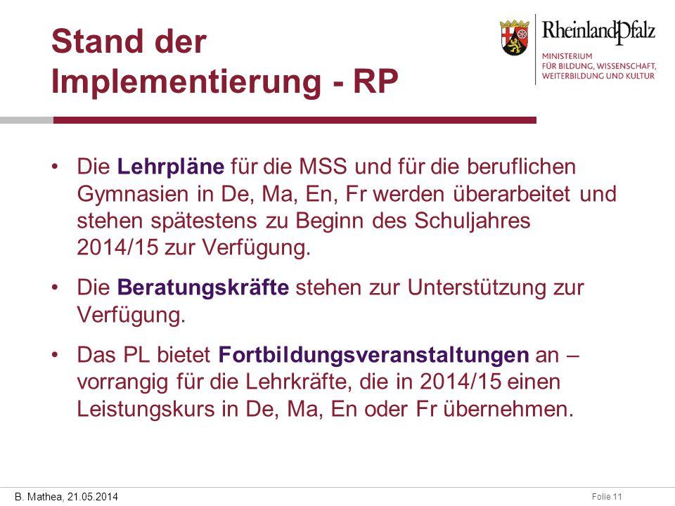 Folie 1128.03.2014 B. Mathea, 21.05.2014 Stand der Implementierung - RP Die Lehrpläne für die MSS und für die beruflichen Gymnasien in De, Ma, En, Fr