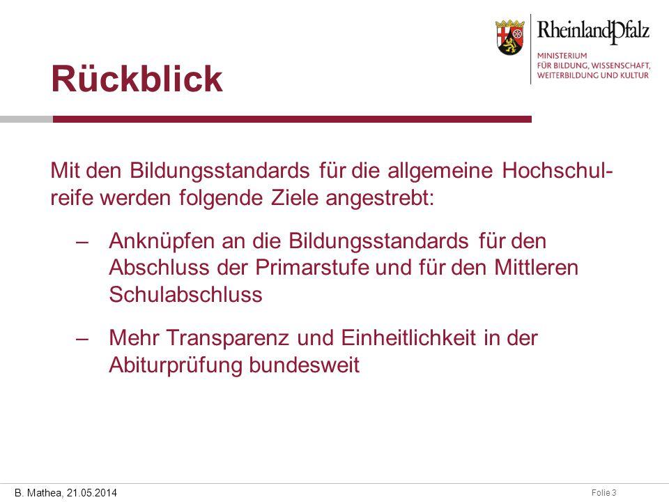 Folie 328.03.2014 B. Mathea, 21.05.2014 Rückblick Mit den Bildungsstandards für die allgemeine Hochschul- reife werden folgende Ziele angestrebt: –Ank