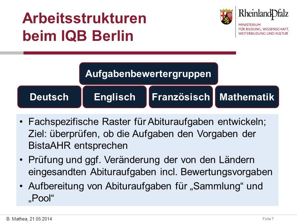 Folie 728.03.2014 B. Mathea, 21.05.2014 Arbeitsstrukturen beim IQB Berlin Aufgabenbewertergruppen Französisch Mathematik EnglischDeutsch Fachspezifisc
