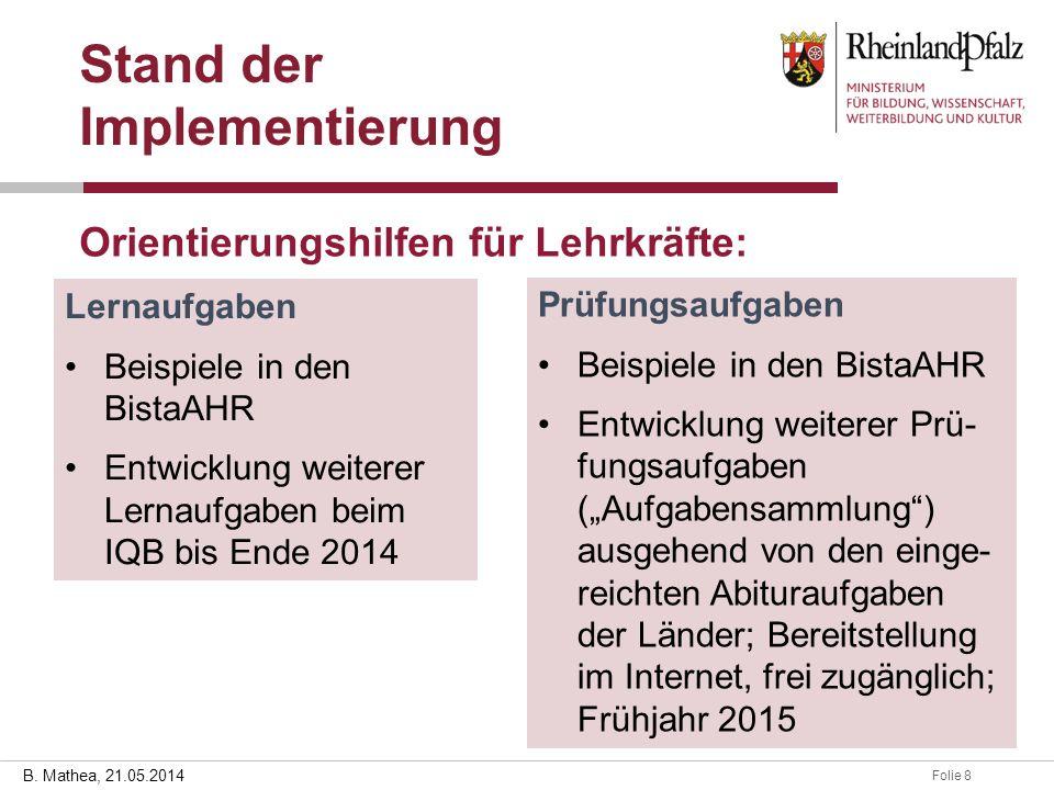 Folie 828.03.2014 B. Mathea, 21.05.2014 Stand der Implementierung Orientierungshilfen für Lehrkräfte: Lernaufgaben Beispiele in den BistaAHR Entwicklu