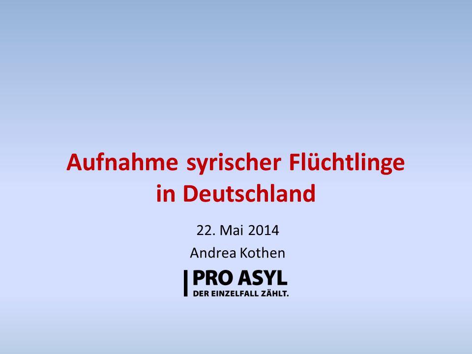 Aufnahme syrischer Flüchtlinge in Deutschland 22. Mai 2014 Andrea Kothen