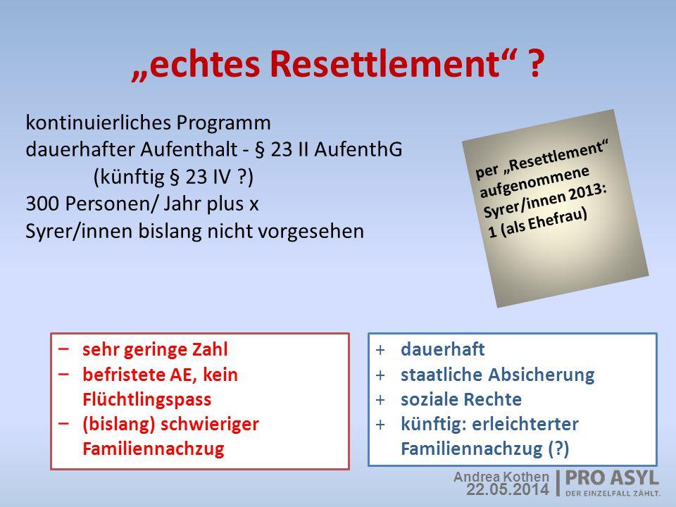 """""""echtes Resettlement"""" ? kontinuierliches Programm dauerhafter Aufenthalt - § 23 II AufenthG (künftig § 23 IV ?) 300 Personen/ Jahr plus x Syrer/innen"""