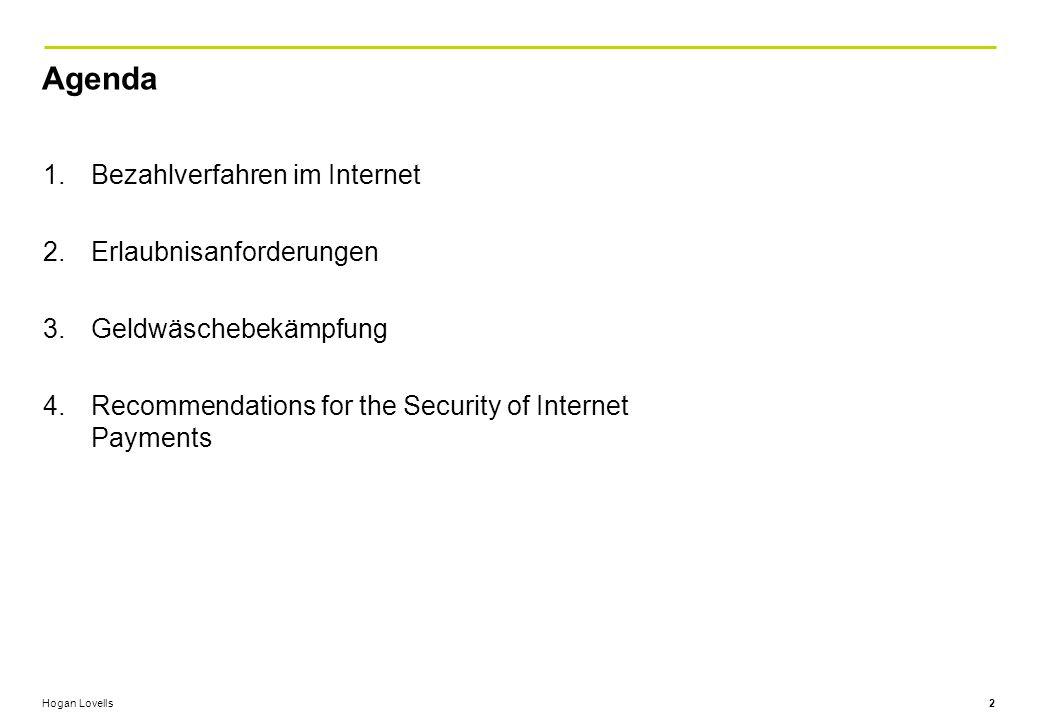 Hogan Lovells Agenda 1.Bezahlverfahren im Internet 2.Erlaubnisanforderungen 3.Geldwäschebekämpfung 4.Recommendations for the Security of Internet Payments 2