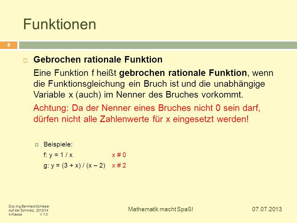Funktionen  Gebrochen rationale Funktion Eine Funktion f heißt gebrochen rationale Funktion, wenn die Funktionsgleichung ein Bruch ist und die unabhä