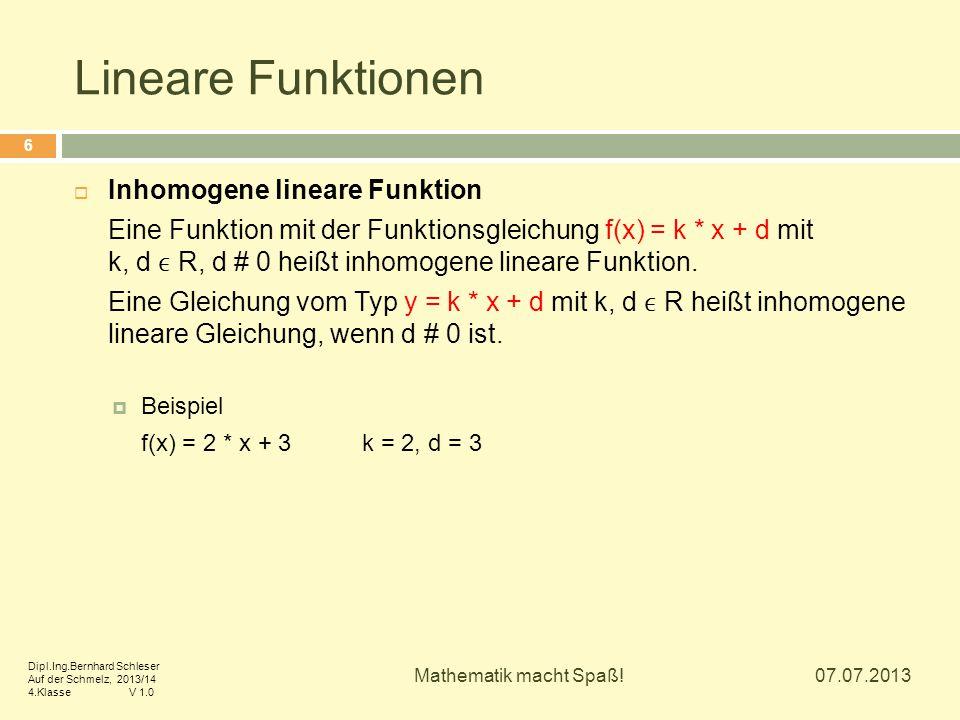 Lineare Funktionen  Inhomogene lineare Funktion Eine Funktion mit der Funktionsgleichung f(x) = k * x + d mit k, d R, d # 0 heißt inhomogene lineare