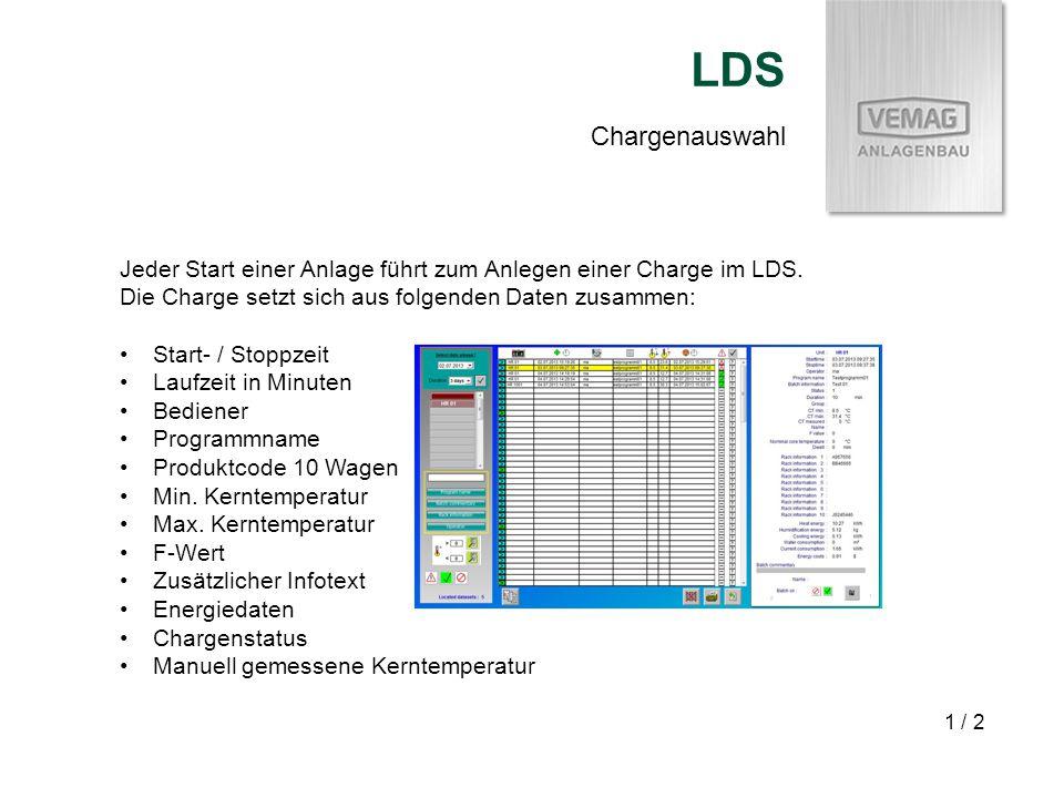 Chargenauswahl LDS 1 / 2 Jeder Start einer Anlage führt zum Anlegen einer Charge im LDS. Die Charge setzt sich aus folgenden Daten zusammen: Start- /