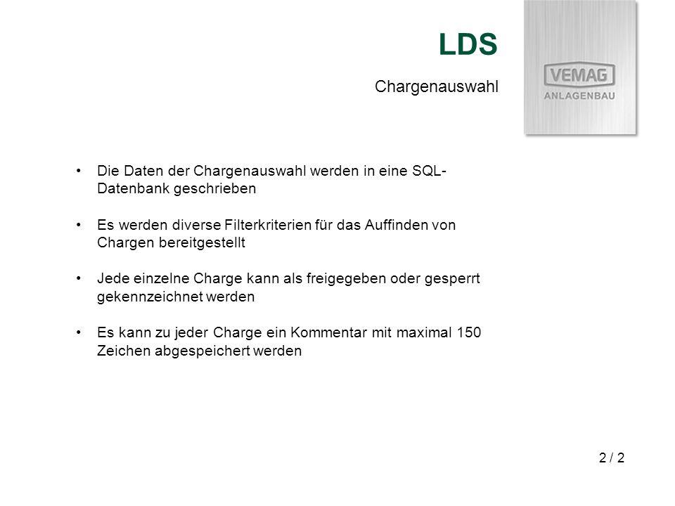 LDS 2 / 2 Chargenauswahl Die Daten der Chargenauswahl werden in eine SQL- Datenbank geschrieben Es werden diverse Filterkriterien für das Auffinden vo