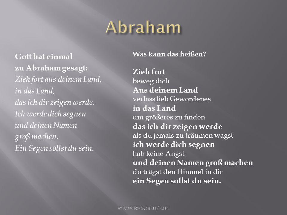 Gott hat einmal zu Abraham gesagt: Zieh fort aus deinem Land, in das Land, das ich dir zeigen werde.