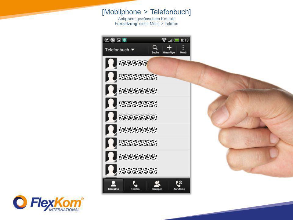 [Mobilphone > Telefonbuch] Antippen: gewünschten Kontakt Fortsetzung siehe Menü > Telefon