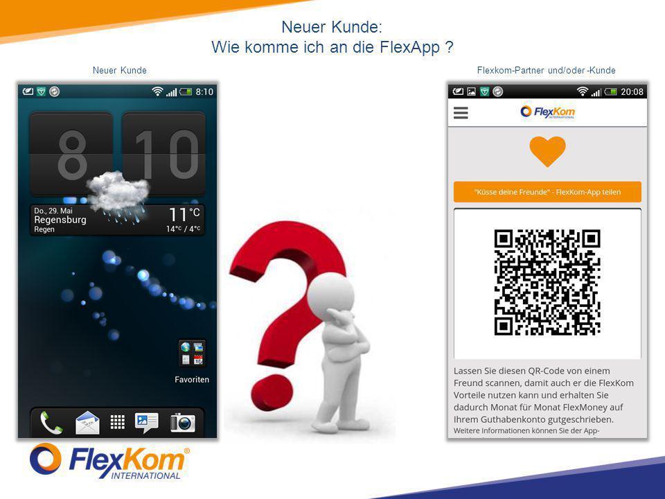 Neuer Kunde: Wie komme ich an die FlexApp Neuer KundeFlexkom-Partner und/oder -Kunde