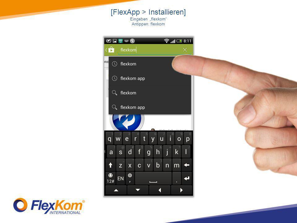 """[FlexApp > Installieren] Eingeben """"flexkom Antippen: flexkom"""