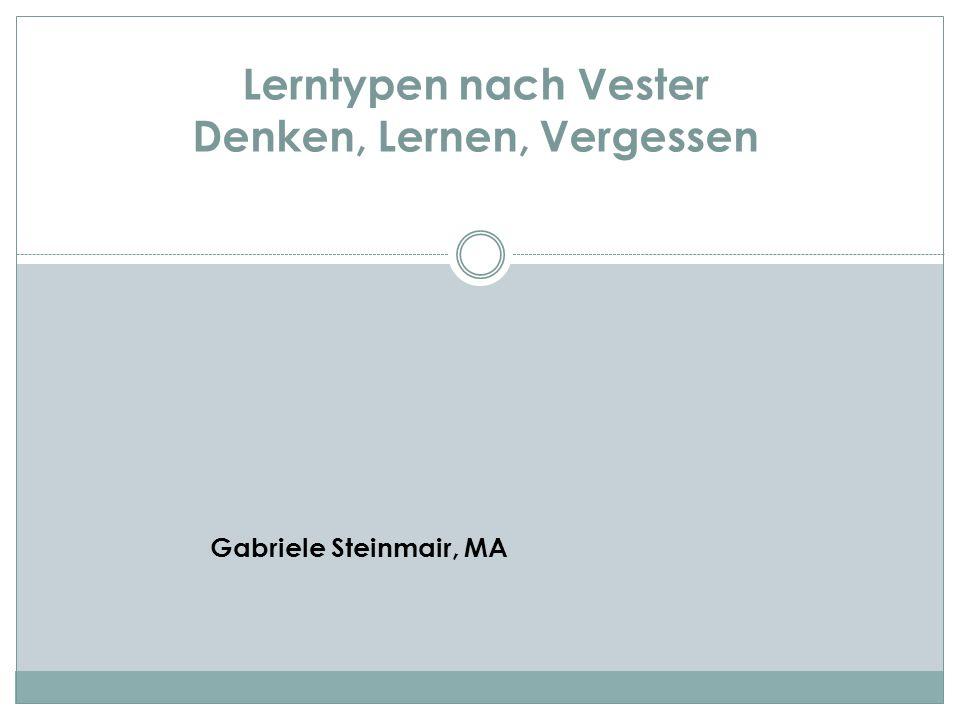 Lerntypen nach Vester Denken, Lernen, Vergessen Gabriele Steinmair, MA