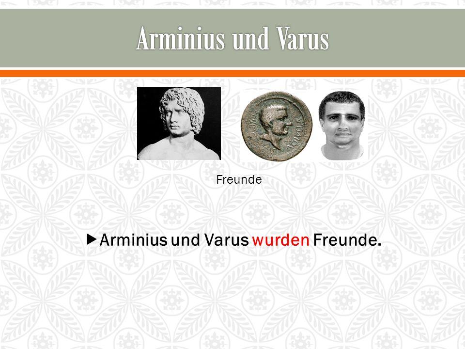 Freunde  Arminius und Varus wurden Freunde.