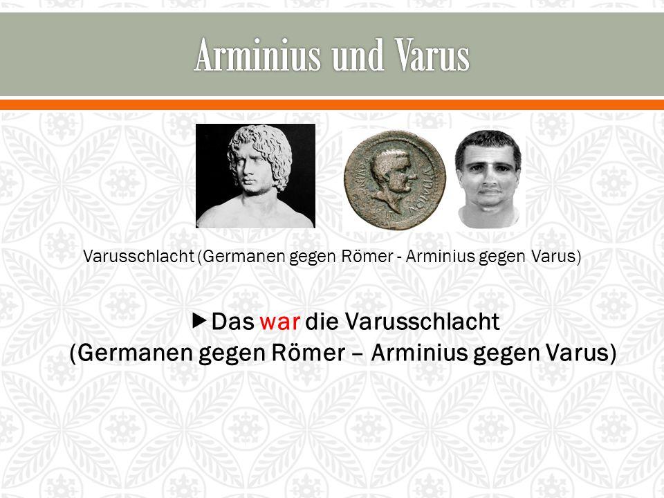 Varusschlacht (Germanen gegen Römer - Arminius gegen Varus)  Das war die Varusschlacht (Germanen gegen Römer – Arminius gegen Varus)