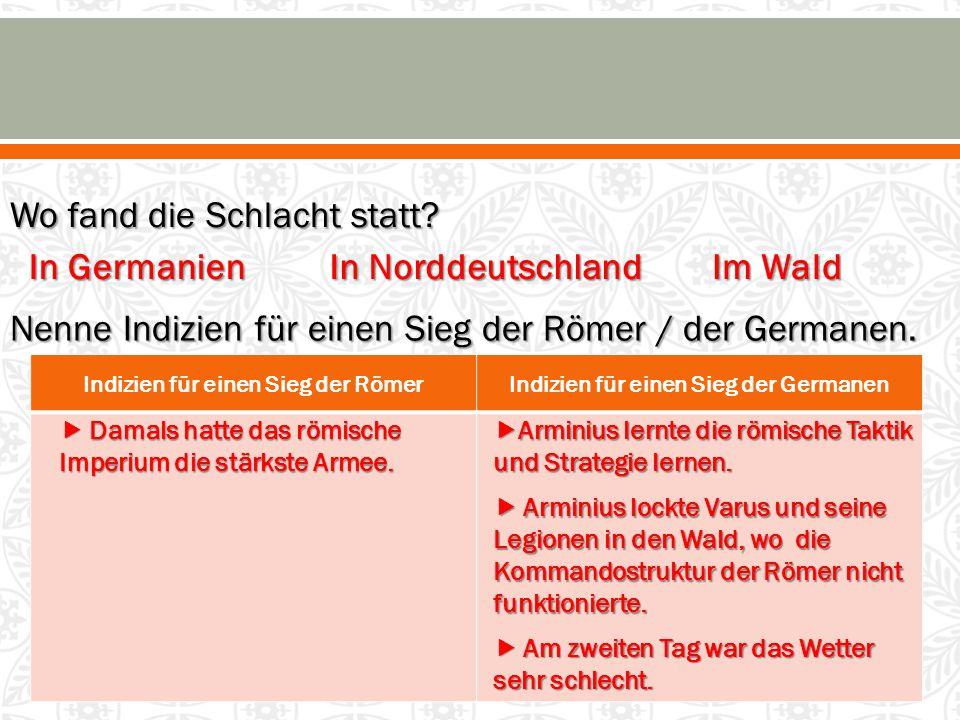 Wo fand die Schlacht statt? In Germanien In Norddeutschland Nenne Indizien für einen Sieg der Römer / der Germanen. Im Wald Indizien für einen Sieg de