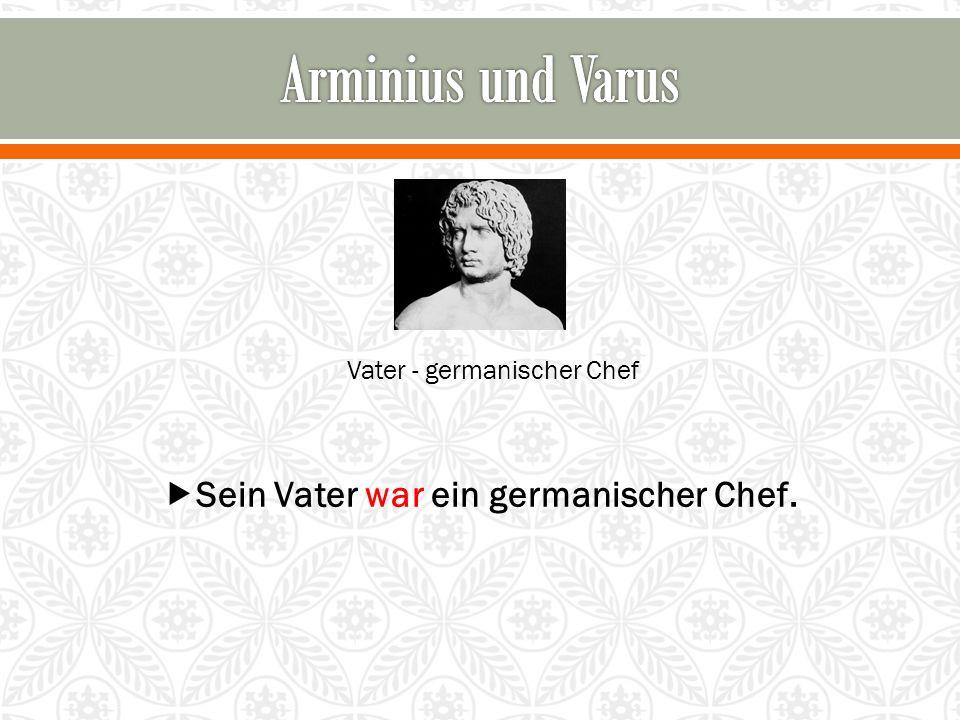 Vater - germanischer Chef  Sein Vater war ein germanischer Chef.