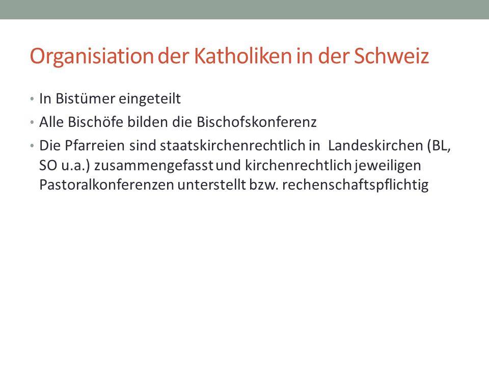 Organisiation der Katholiken in der Schweiz In Bistümer eingeteilt Alle Bischöfe bilden die Bischofskonferenz Die Pfarreien sind staatskirchenrechtlic