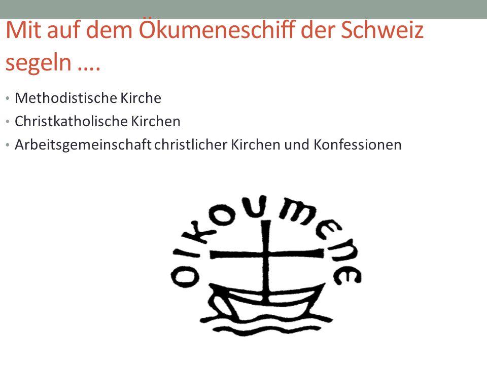 Mit auf dem Ökumeneschiff der Schweiz segeln …. Methodistische Kirche Christkatholische Kirchen Arbeitsgemeinschaft christlicher Kirchen und Konfessio