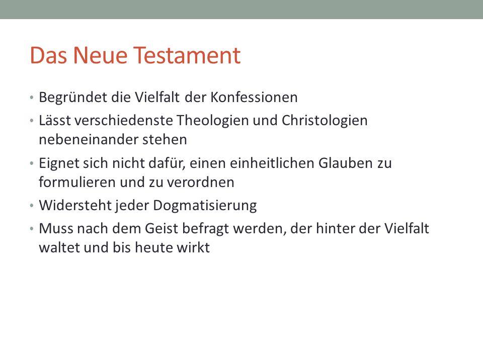 Das Neue Testament Begründet die Vielfalt der Konfessionen Lässt verschiedenste Theologien und Christologien nebeneinander stehen Eignet sich nicht da