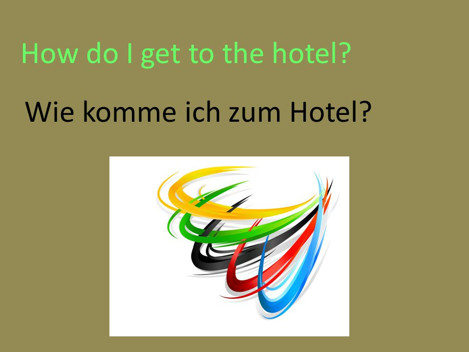 How do I get to the hotel? Wie komme ich zum Hotel?