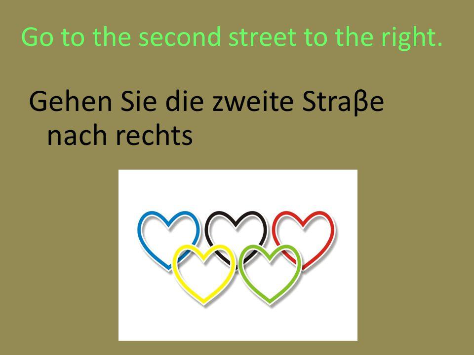 Go to the second street to the right. Gehen Sie die zweite Straβe nach rechts
