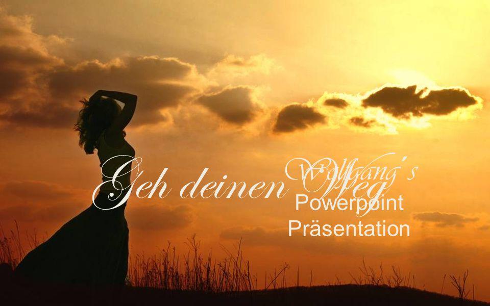 Wolfgang´s Powerpoint Präsentation Geh deinen Weg