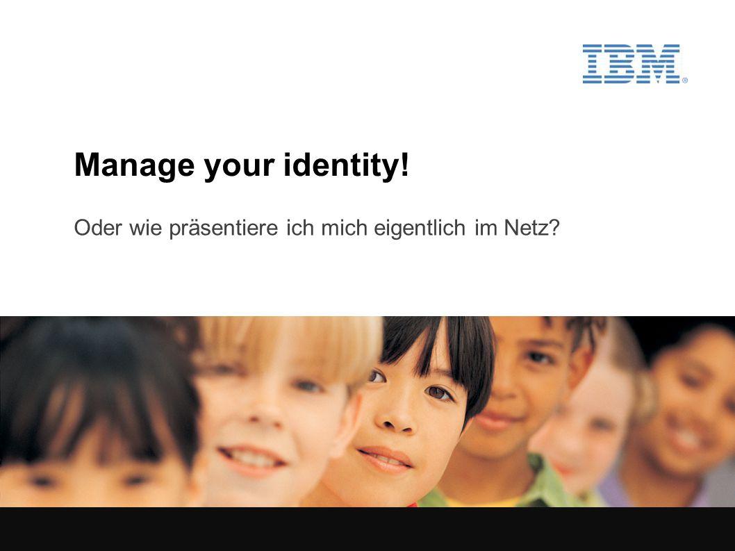 Manage your identity! Oder wie präsentiere ich mich eigentlich im Netz?