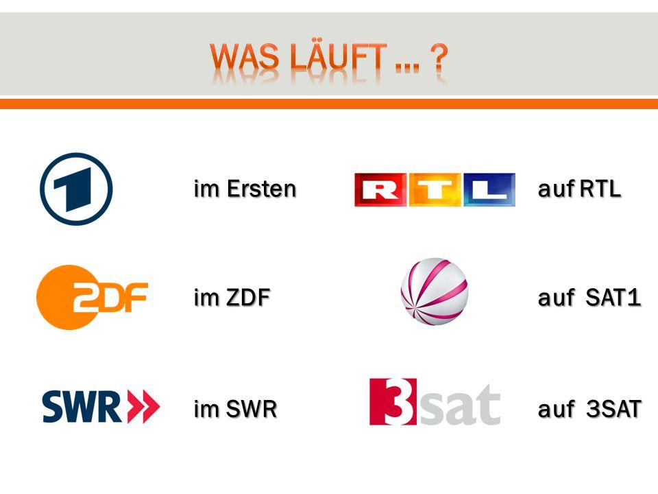im Ersten im ZDF im SWR auf RTL auf SAT1 auf 3SAT