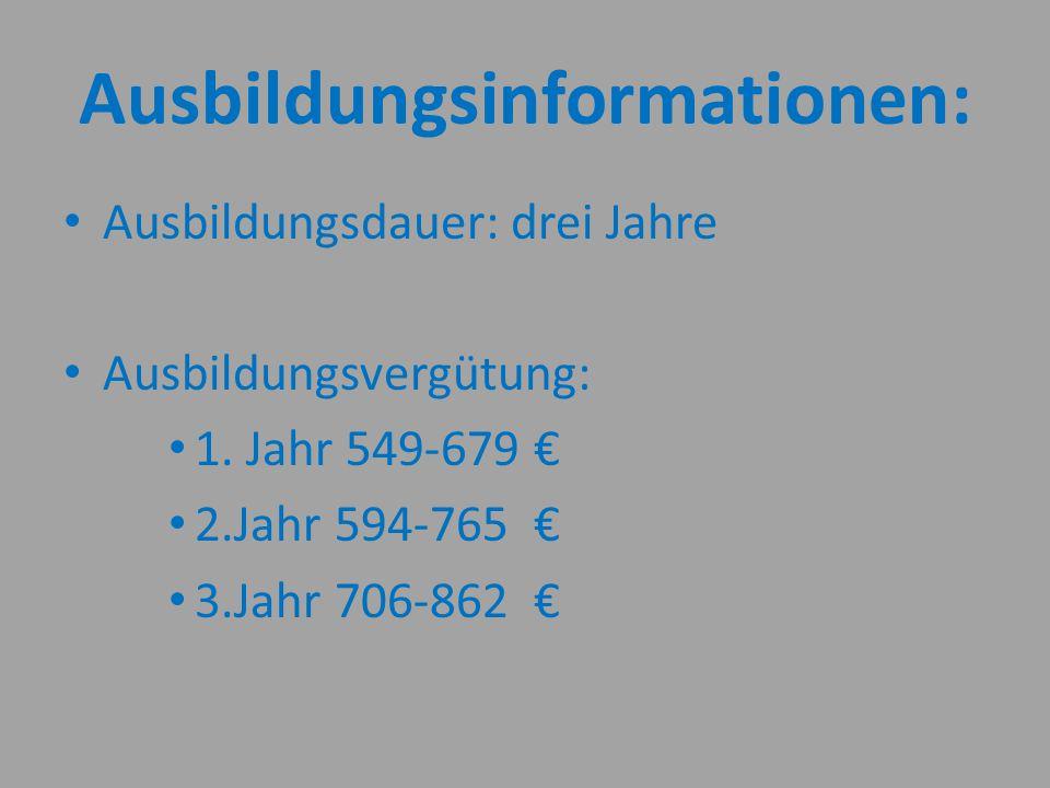 Ausbildungsinformationen: Ausbildungsdauer: drei Jahre Ausbildungsvergütung: 1. Jahr 549-679 € 2.Jahr 594-765 € 3.Jahr 706-862 €