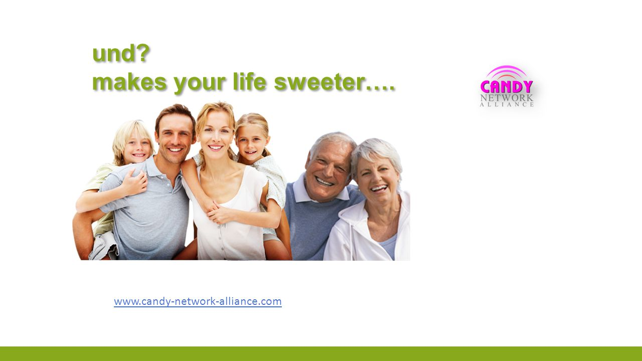 und? makes your life sweeter…. und? makes your life sweeter…. www.candy-network-alliance.com