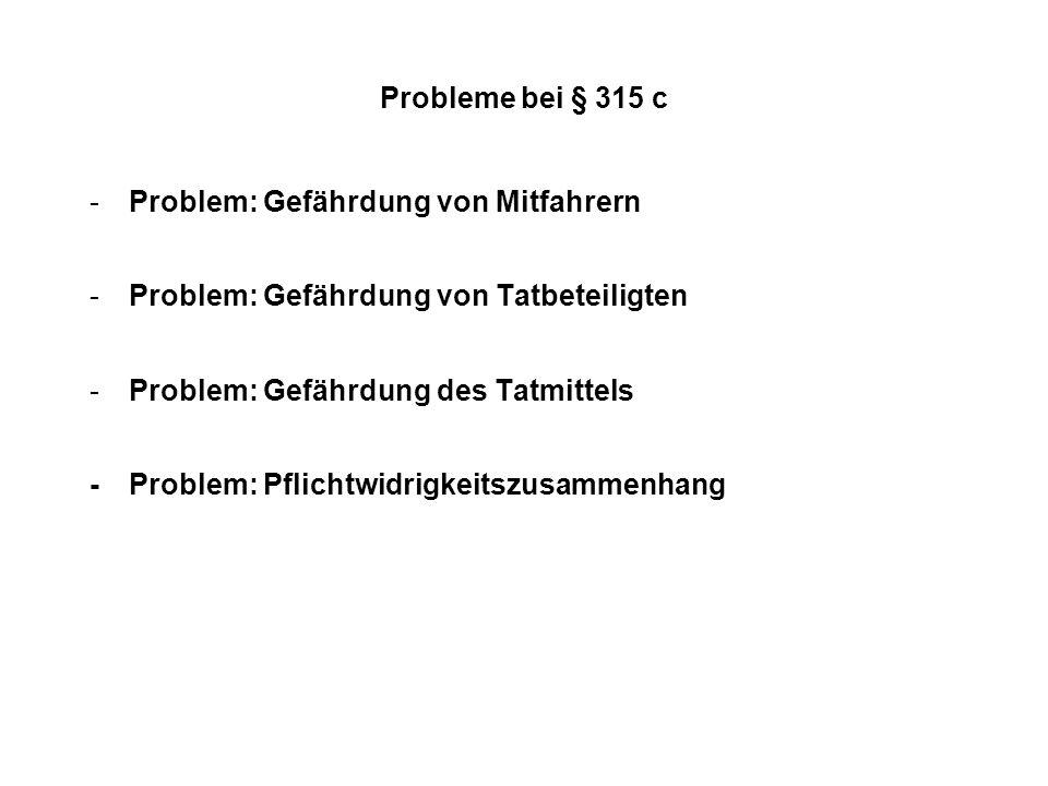 Probleme bei § 315 c -Problem: Gefährdung von Mitfahrern -Problem: Gefährdung von Tatbeteiligten -Problem: Gefährdung des Tatmittels -Problem: Pflicht