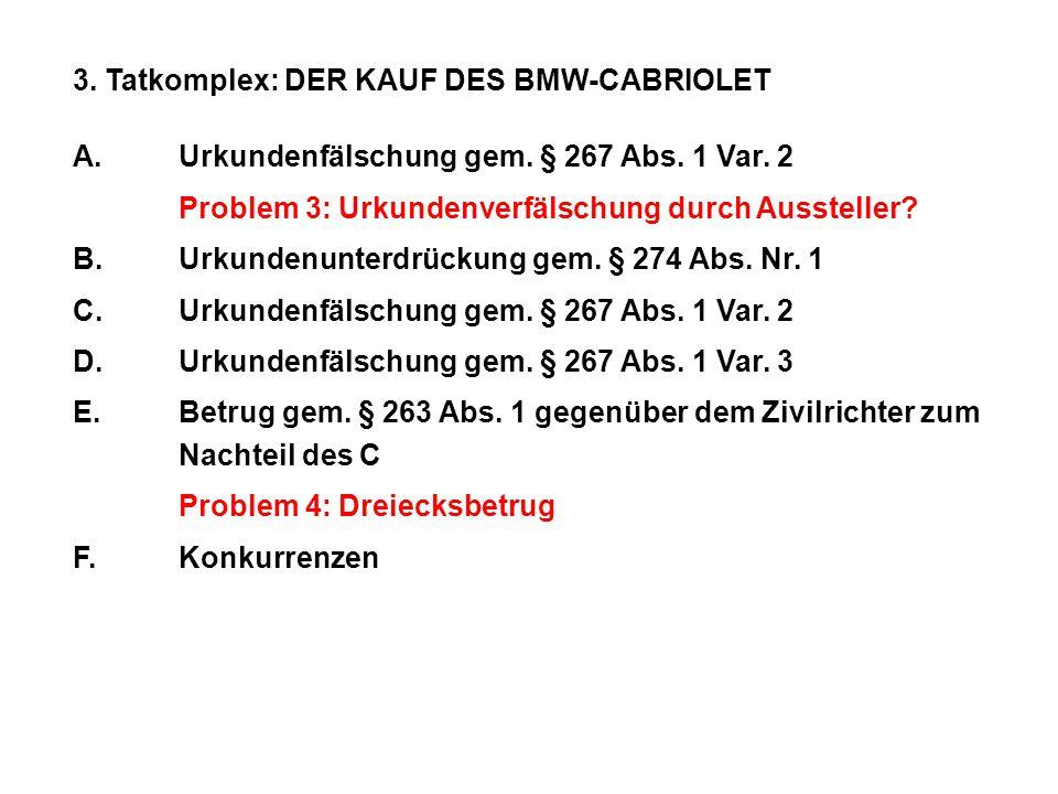3. Tatkomplex:DER KAUF DES BMW-CABRIOLET A.Urkundenfälschung gem. § 267 Abs. 1 Var. 2 Problem 3: Urkundenverfälschung durch Aussteller? B.Urkundenunte