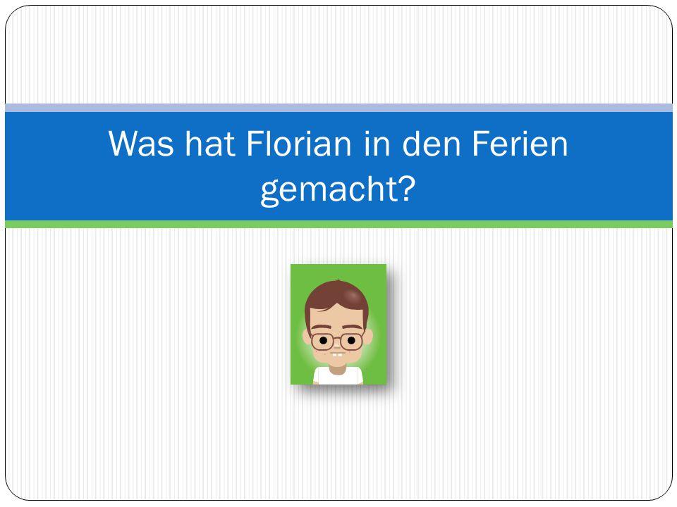 Was hat Florian in den Ferien gemacht?