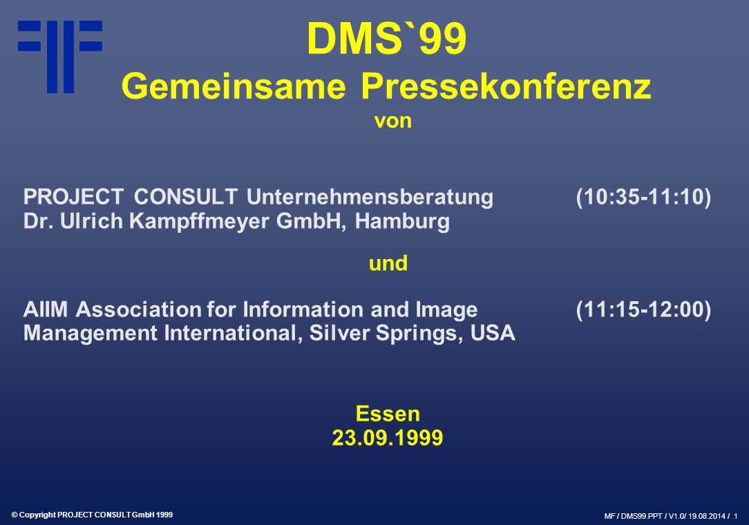 © Copyright PROJECT CONSULT GmbH 1999 MF / DMS99.PPT / V1.0/ 19.08.2014 / 2 DMS`99 Pressekonferenz P R O J E C T C O N S U L T Unternehmensberatung Dr.