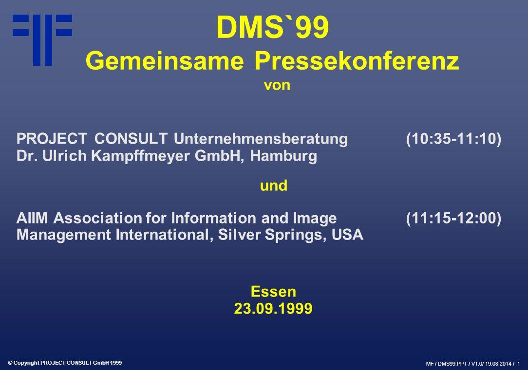 © Copyright PROJECT CONSULT GmbH 1999 MF / DMS99.PPT / V1.0/ 19.08.2014 / 1 DMS`99 Gemeinsame Pressekonferenz von PROJECT CONSULT Unternehmensberatung