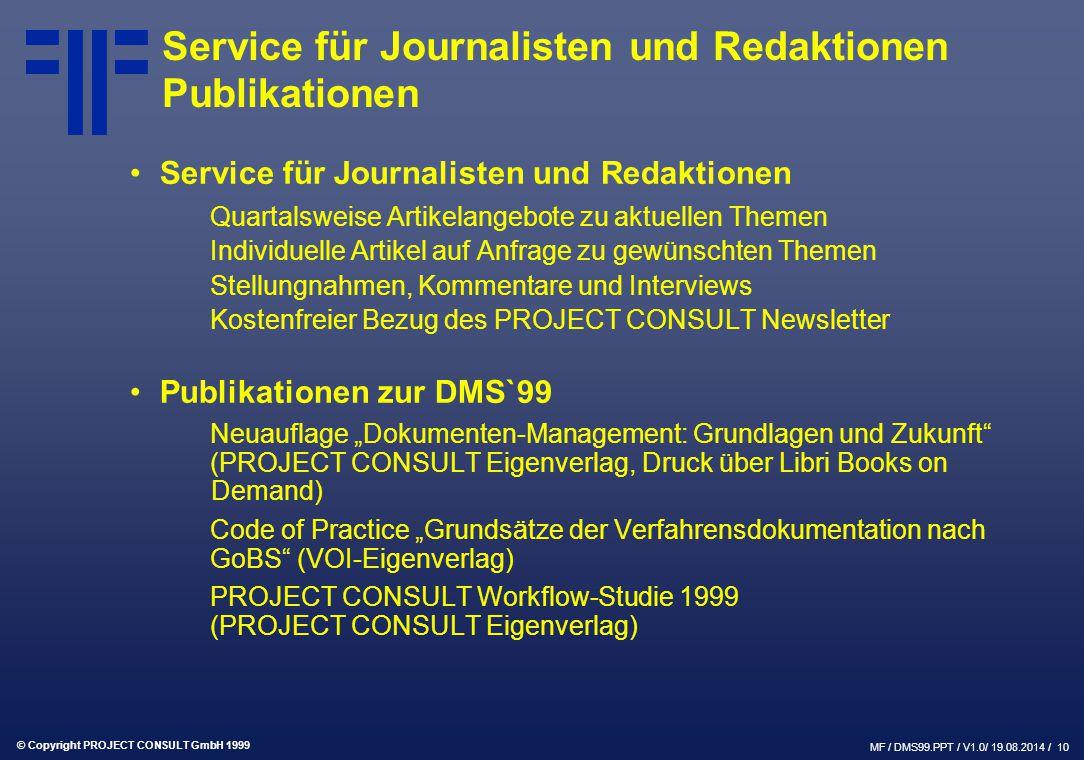 © Copyright PROJECT CONSULT GmbH 1999 MF / DMS99.PPT / V1.0/ 19.08.2014 / 10 Service für Journalisten und Redaktionen Publikationen Service für Journa