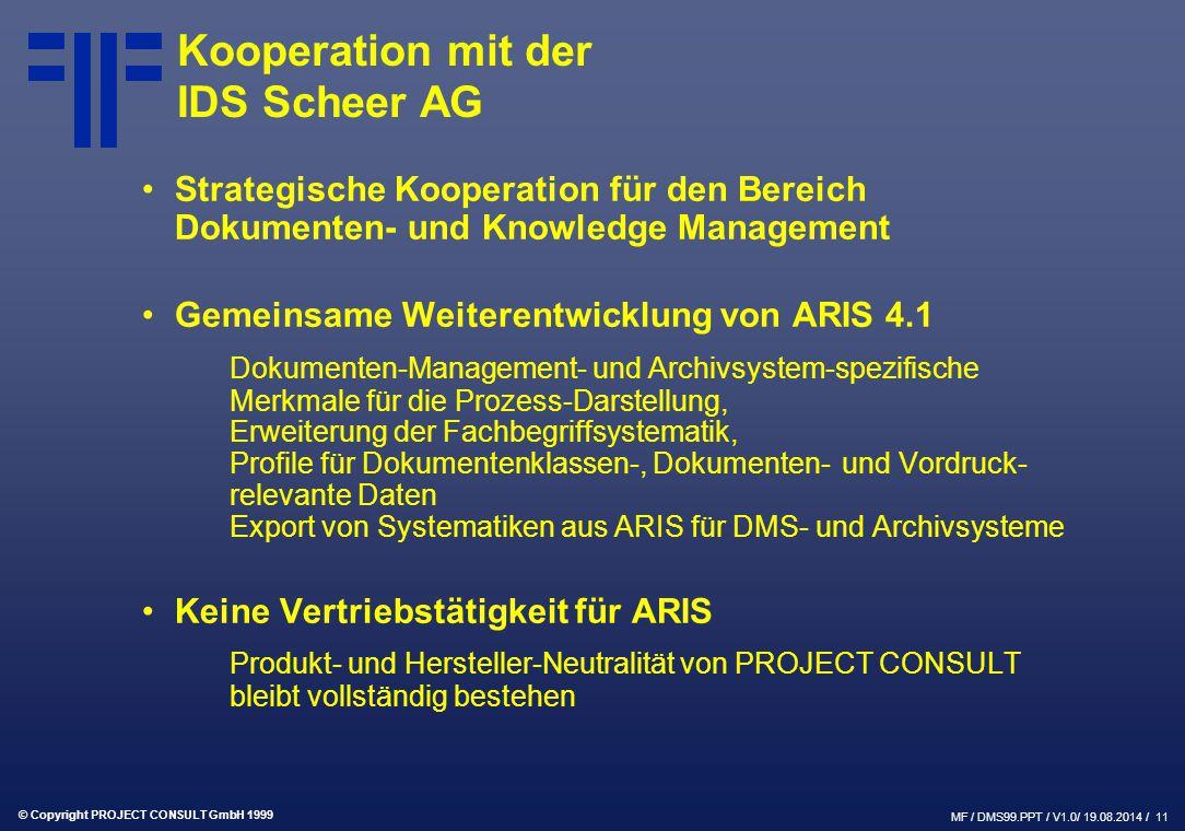 © Copyright PROJECT CONSULT GmbH 1999 MF / DMS99.PPT / V1.0/ 19.08.2014 / 11 Kooperation mit der IDS Scheer AG Strategische Kooperation für den Bereic