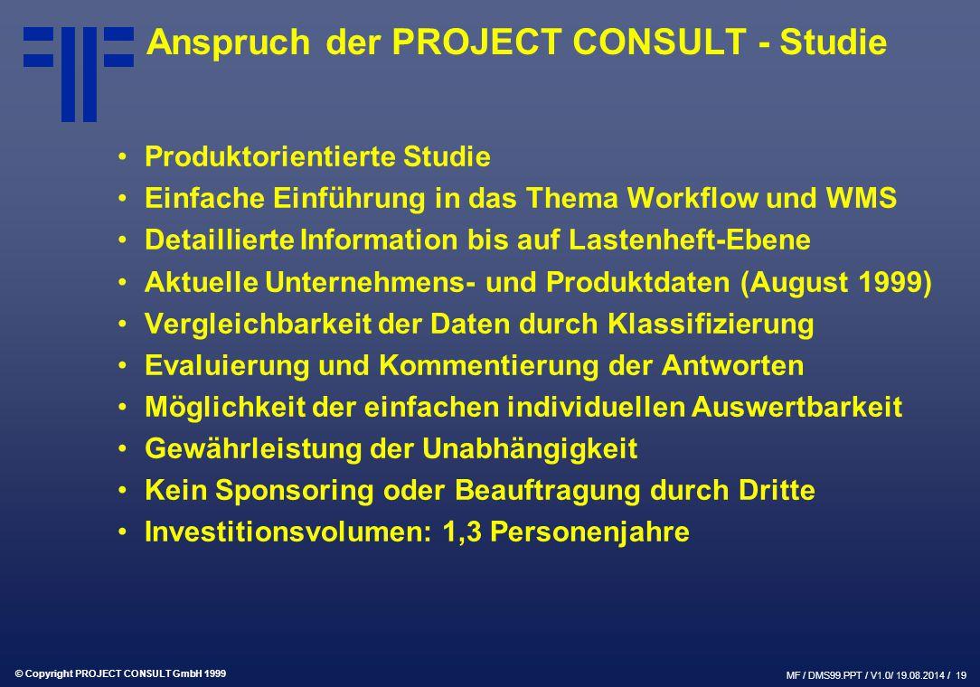 © Copyright PROJECT CONSULT GmbH 1999 MF / DMS99.PPT / V1.0/ 19.08.2014 / 19 Anspruch der PROJECT CONSULT - Studie Produktorientierte Studie Einfache