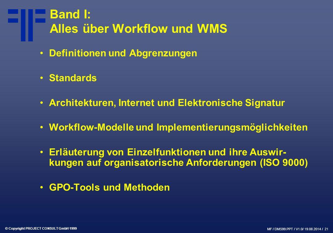 © Copyright PROJECT CONSULT GmbH 1999 MF / DMS99.PPT / V1.0/ 19.08.2014 / 21 Band I: Alles über Workflow und WMS Definitionen und Abgrenzungen Standar
