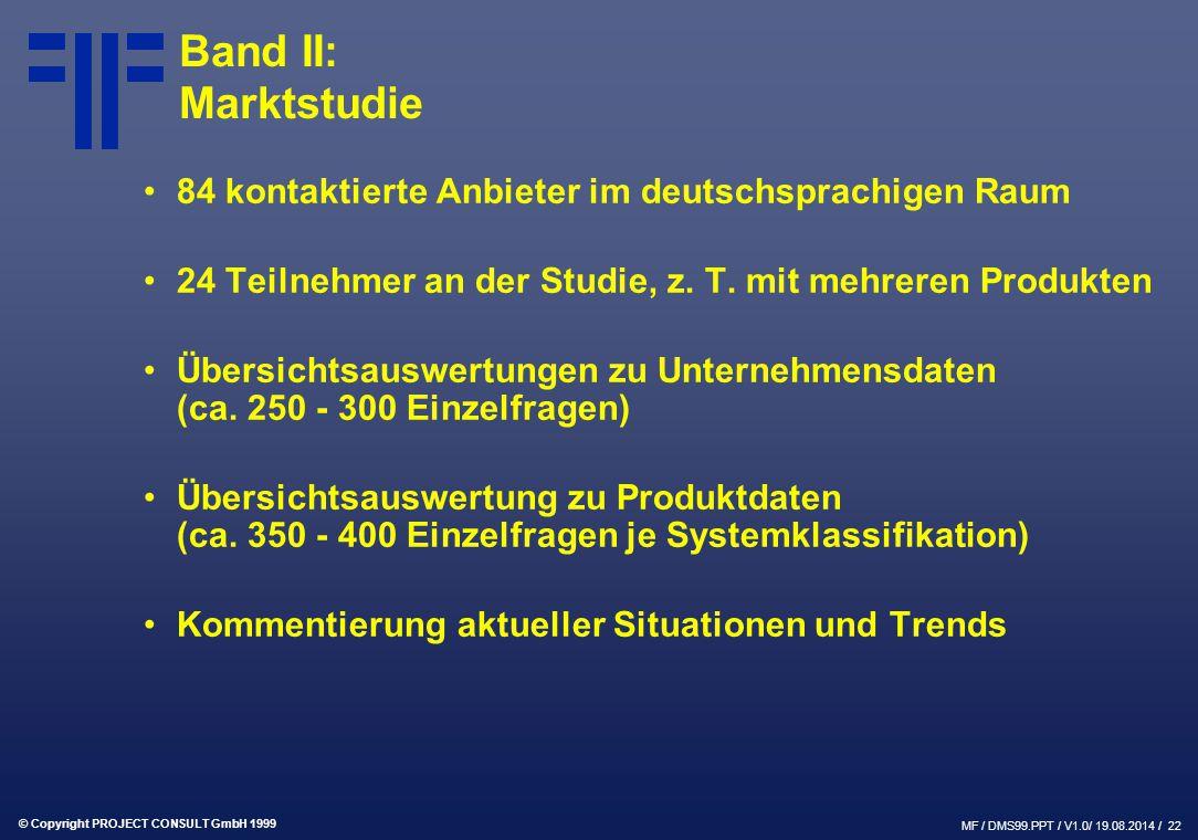 © Copyright PROJECT CONSULT GmbH 1999 MF / DMS99.PPT / V1.0/ 19.08.2014 / 22 Band II: Marktstudie 84 kontaktierte Anbieter im deutschsprachigen Raum 2