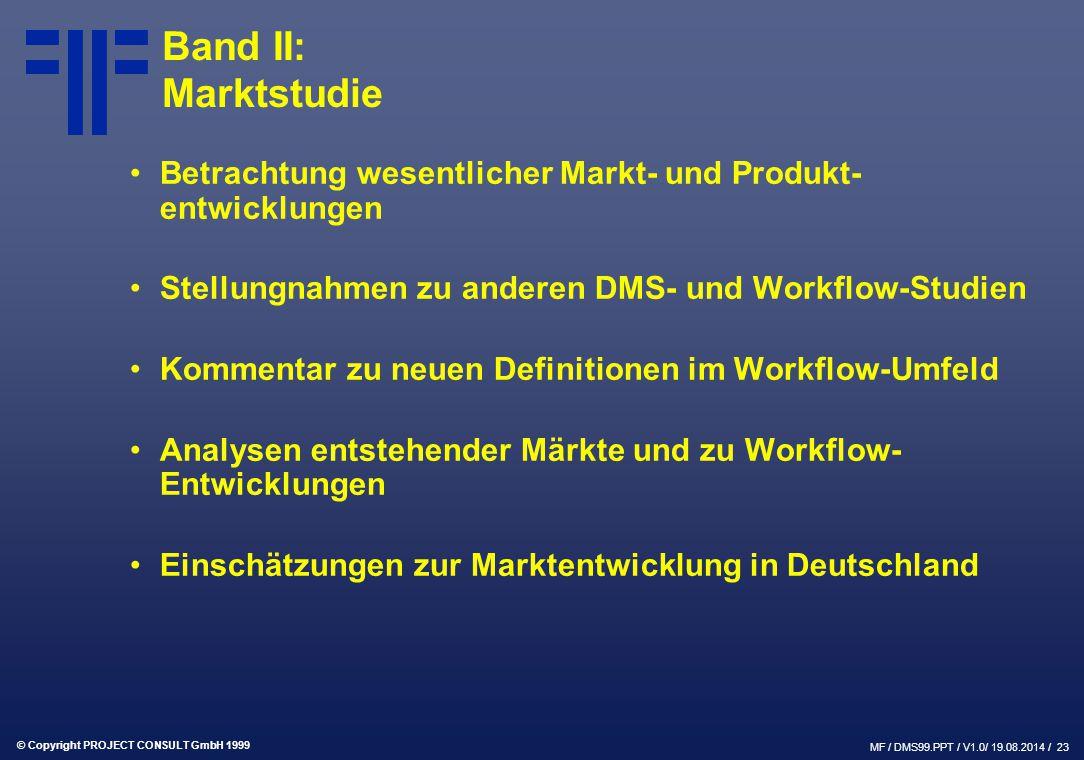 © Copyright PROJECT CONSULT GmbH 1999 MF / DMS99.PPT / V1.0/ 19.08.2014 / 23 Band II: Marktstudie Betrachtung wesentlicher Markt- und Produkt- entwick