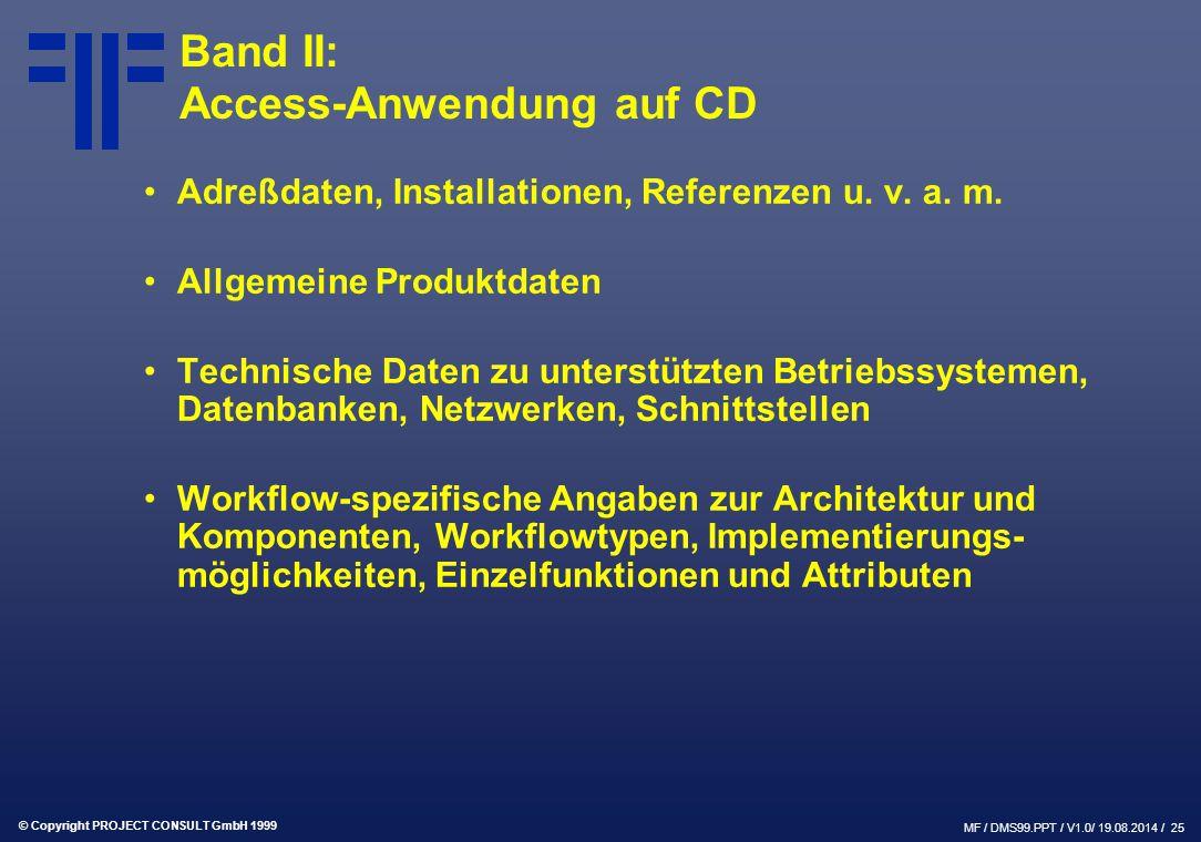 © Copyright PROJECT CONSULT GmbH 1999 MF / DMS99.PPT / V1.0/ 19.08.2014 / 25 Band II: Access-Anwendung auf CD Adreßdaten, Installationen, Referenzen u