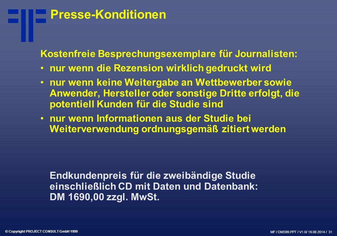 © Copyright PROJECT CONSULT GmbH 1999 MF / DMS99.PPT / V1.0/ 19.08.2014 / 31 Presse-Konditionen Kostenfreie Besprechungsexemplare für Journalisten: nu