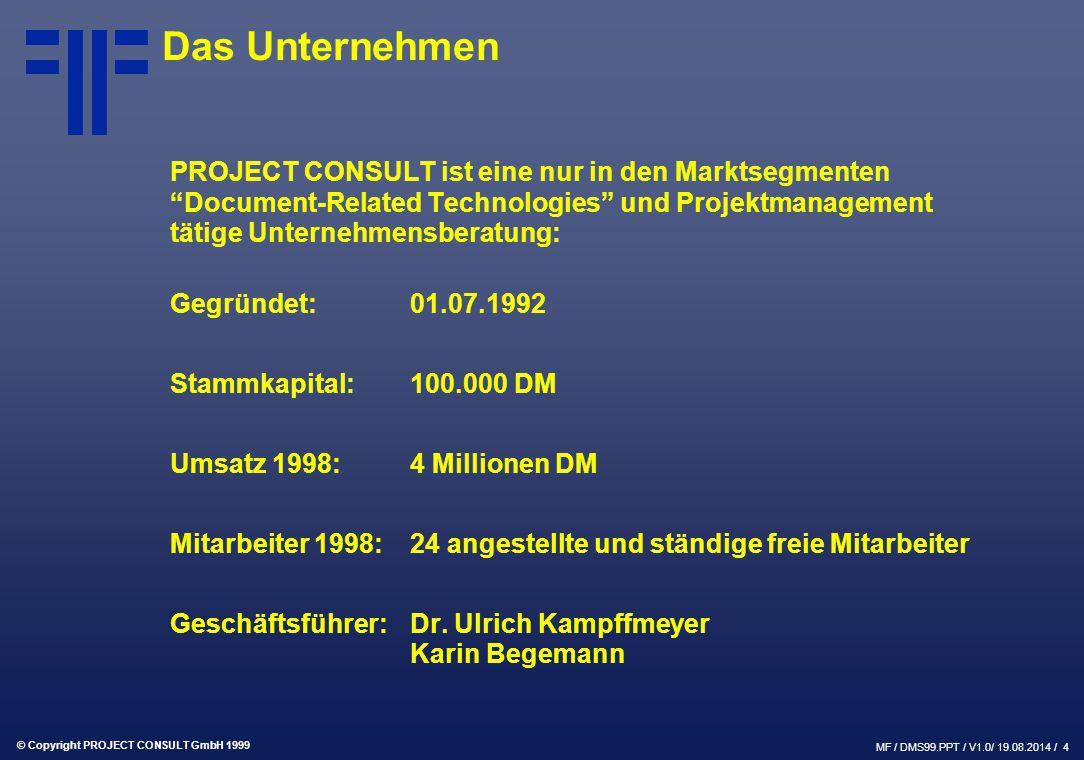 """© Copyright PROJECT CONSULT GmbH 1999 MF / DMS99.PPT / V1.0/ 19.08.2014 / 4 Das Unternehmen PROJECT CONSULT ist eine nur in den Marktsegmenten """"Docume"""