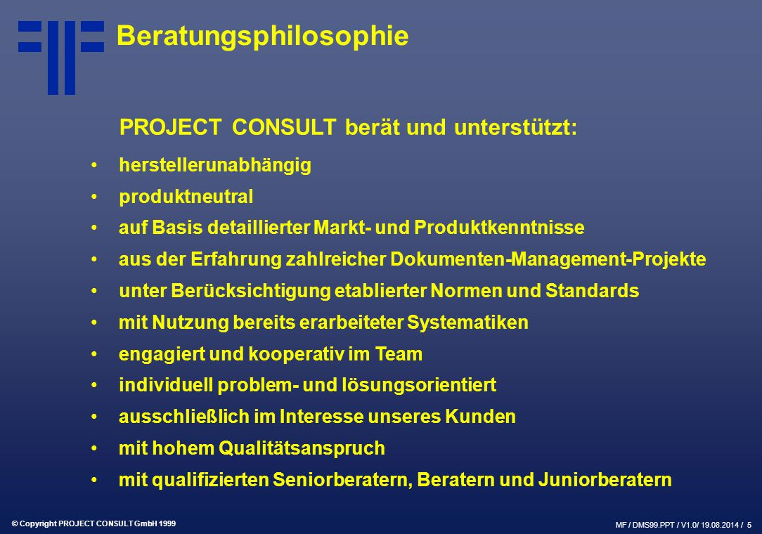 © Copyright PROJECT CONSULT GmbH 1999 MF / DMS99.PPT / V1.0/ 19.08.2014 / 26 Teilnehmer Auto-trol Technology GmbH Banctec GmbH COI GmbH COMLINE GmbH CSE Systems GmbH DIaLOGIKa GmbH Dignos EDV-GmbH FileNET GmbH Forté Software GmbH IABG mbH IBM Deutschland mbH IDS Scheer AG i-media consulting GmbH JetForm Deutschland GmbH kühn & weyh Software GmbH LEY GmbH MID GmbH Oracle Deutschland GmbH PARAVISIO Software AG PAVONE Informationssysteme GmbH PC-Konzepte AG PROMATIS GmbH SER Systems AG Staffware GmbH