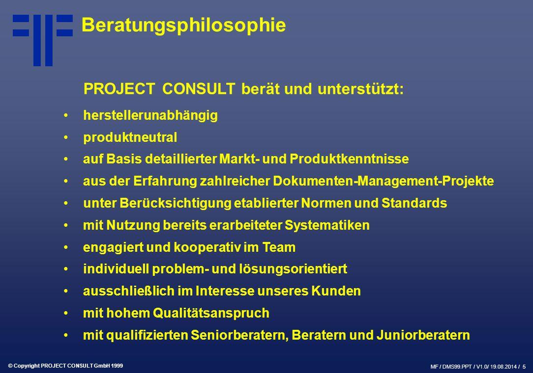 © Copyright PROJECT CONSULT GmbH 1999 MF / DMS99.PPT / V1.0/ 19.08.2014 / 5 Beratungsphilosophie PROJECT CONSULT berät und unterstützt: herstellerunab