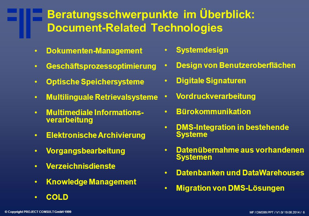 © Copyright PROJECT CONSULT GmbH 1999 MF / DMS99.PPT / V1.0/ 19.08.2014 / 17 Die PROJECT CONSULT Workflow-Studie Martin Fichter