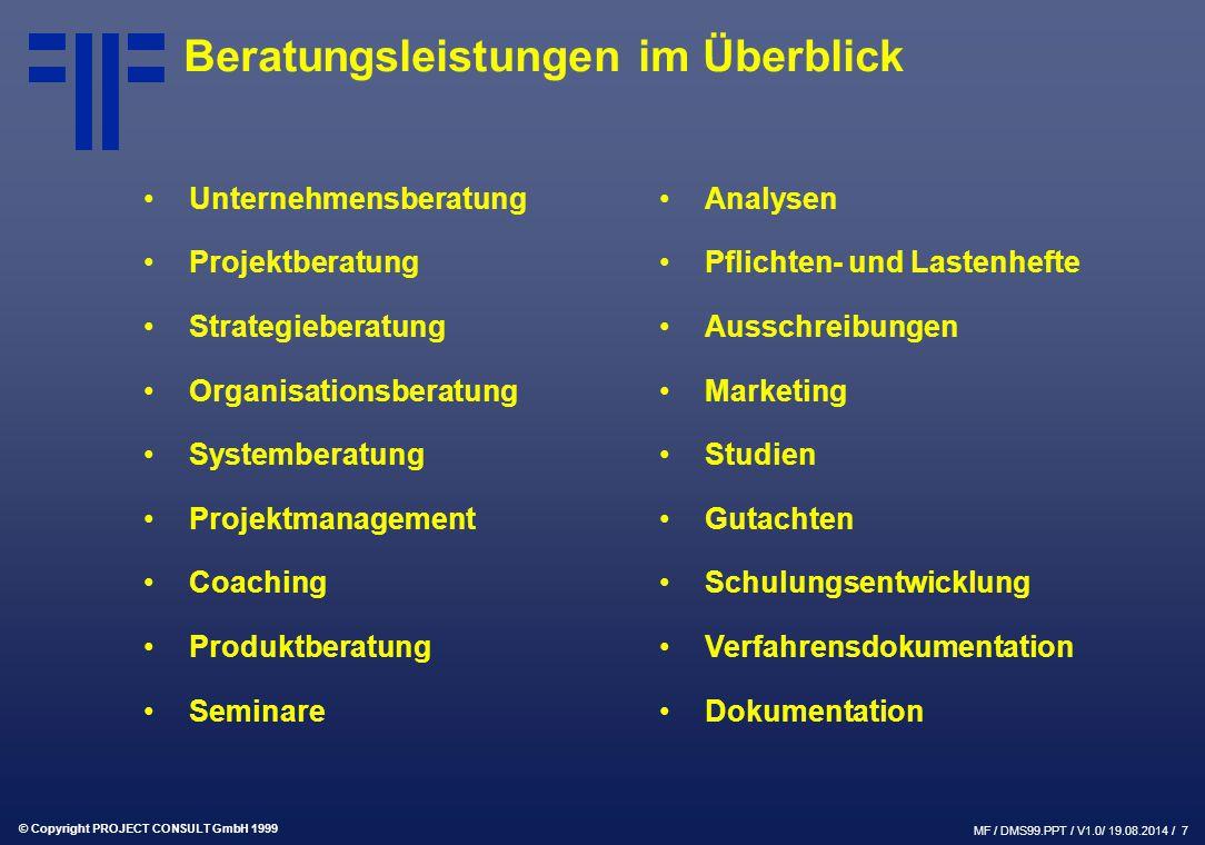 © Copyright PROJECT CONSULT GmbH 1999 MF / DMS99.PPT / V1.0/ 19.08.2014 / 7 Beratungsleistungen im Überblick Unternehmensberatung Projektberatung Stra